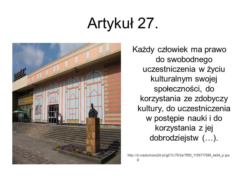 Artykuł 27. Każdy człowiek ma prawo do swobodnego uczestniczenia w życiu kulturalnym swojej społeczności, do korzystania ze zdobyczy kultury, do uczes