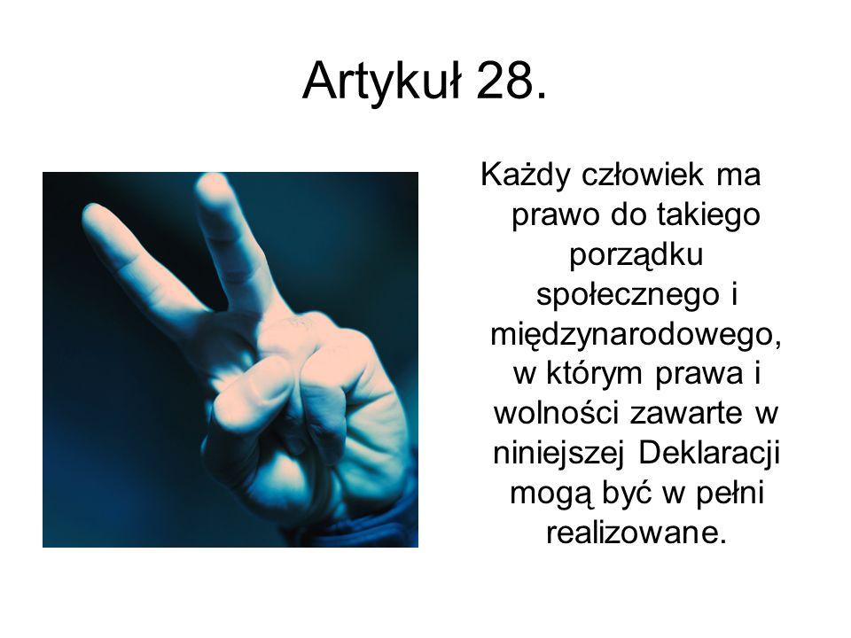 Artykuł 28. Każdy człowiek ma prawo do takiego porządku społecznego i międzynarodowego, w którym prawa i wolności zawarte w niniejszej Deklaracji mogą
