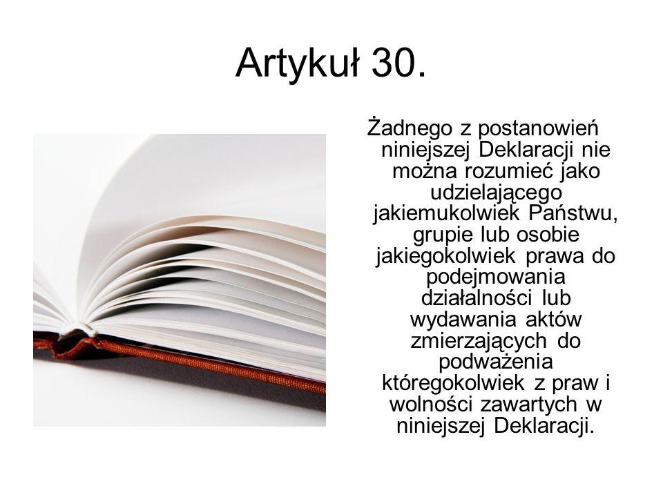 Artykuł 30. Żadnego z postanowień niniejszej Deklaracji nie można rozumieć jako udzielającego jakiemukolwiek Państwu, grupie lub osobie jakiegokolwiek
