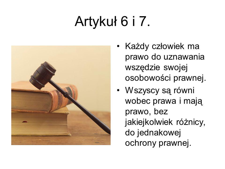 Artykuł 6 i 7. Każdy człowiek ma prawo do uznawania wszędzie swojej osobowości prawnej. Wszyscy są równi wobec prawa i mają prawo, bez jakiejkolwiek r
