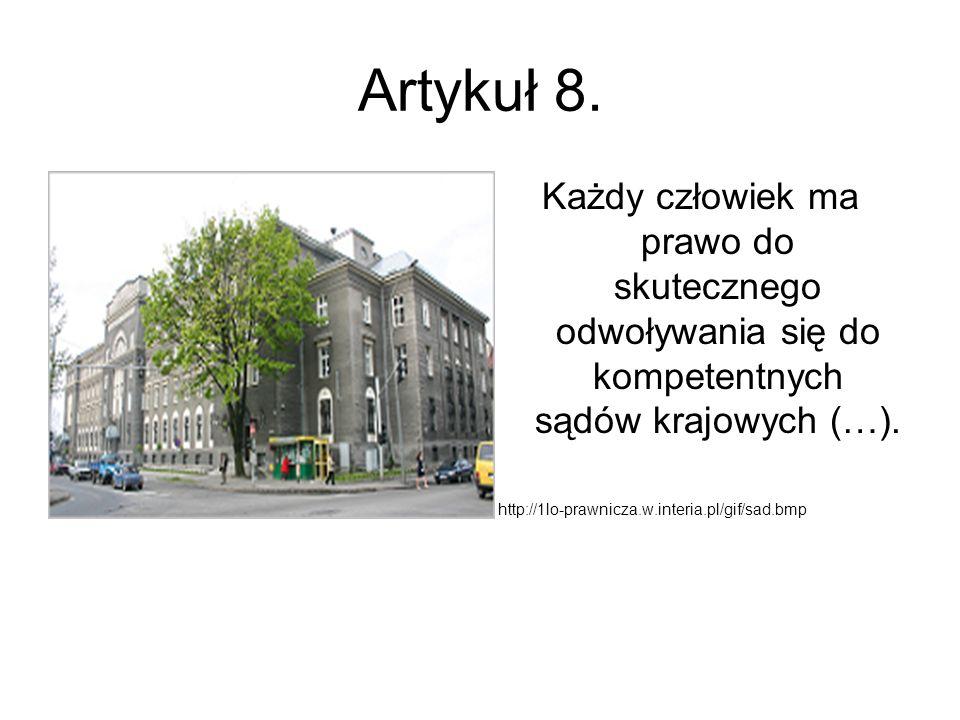 Artykuł 8. Każdy człowiek ma prawo do skutecznego odwoływania się do kompetentnych sądów krajowych (…). http://1lo-prawnicza.w.interia.pl/gif/sad.bmp