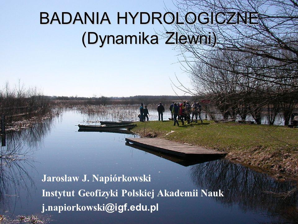 Jarosław J. Napiórkowski Instytut Geofizyki Polskiej Akademii Nauk j.napiorkowski @igf.edu.pl BADANIA HYDROLOGICZNE (Dynamika Zlewni)