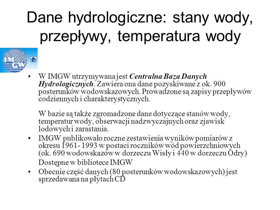 Dane hydrologiczne: stany wody, przepływy, temperatura wody W IMGW utrzymywana jest Centralna Baza Danych Hydrologicznych. Zawiera ona dane pozyskiwan