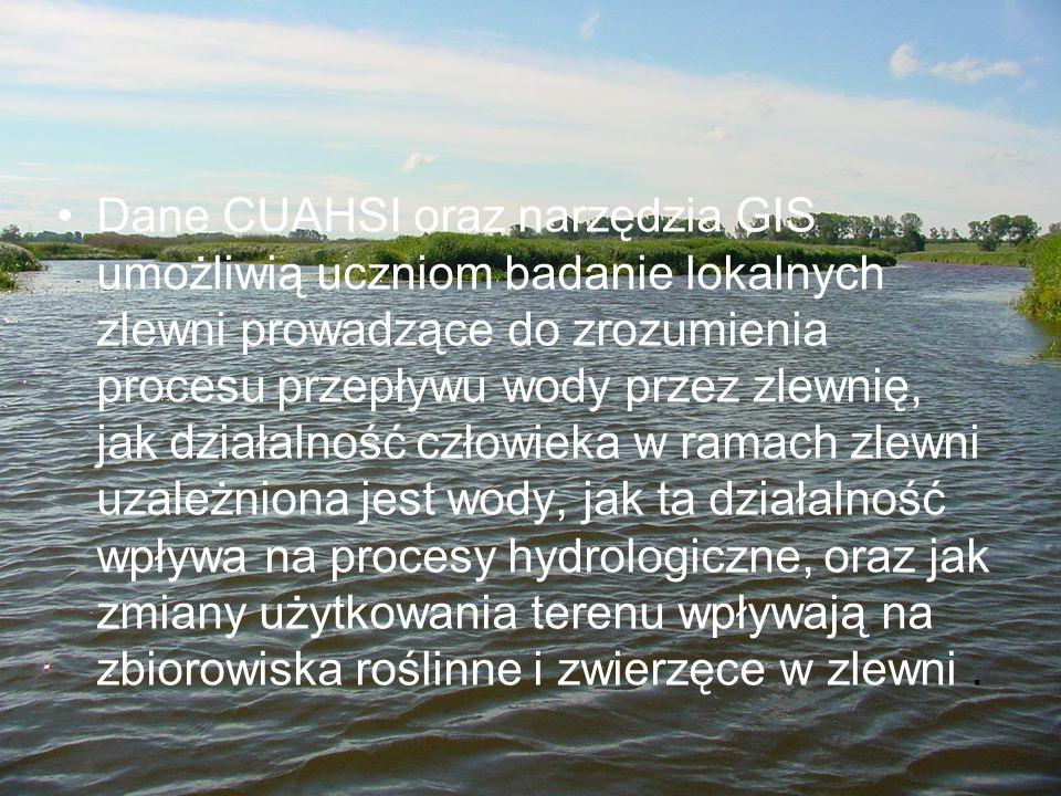 Dane CUAHSI oraz narzędzia GIS umożliwią uczniom badanie lokalnych zlewni prowadzące do zrozumienia procesu przepływu wody przez zlewnię, jak działaln