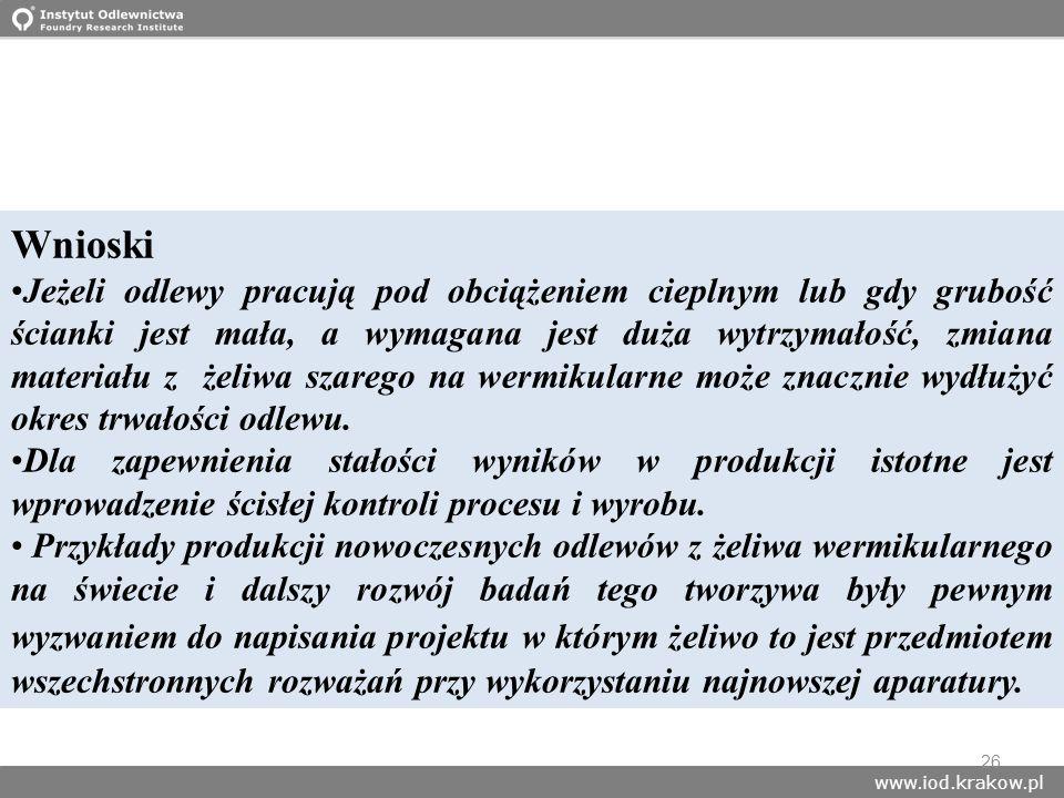 www.iod.krakow.pl 26 Wnioski Jeżeli odlewy pracują pod obciążeniem cieplnym lub gdy grubość ścianki jest mała, a wymagana jest duża wytrzymałość, zmia