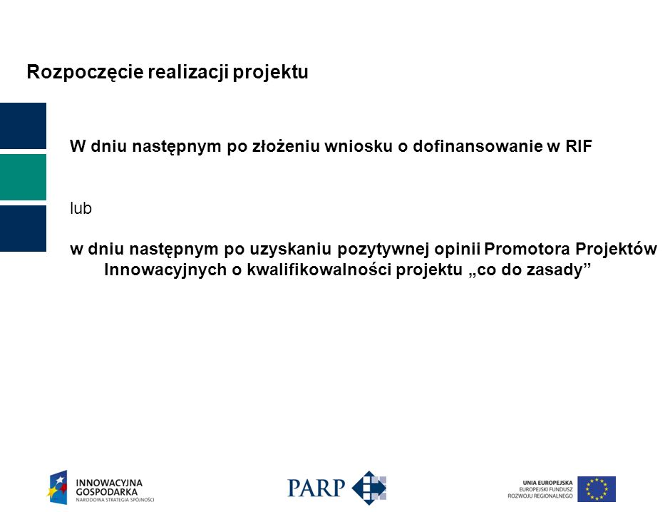 Rozpoczęcie realizacji projektu W dniu następnym po złożeniu wniosku o dofinansowanie w RIF lub w dniu następnym po uzyskaniu pozytywnej opinii Promotora Projektów Innowacyjnych o kwalifikowalności projektu co do zasady