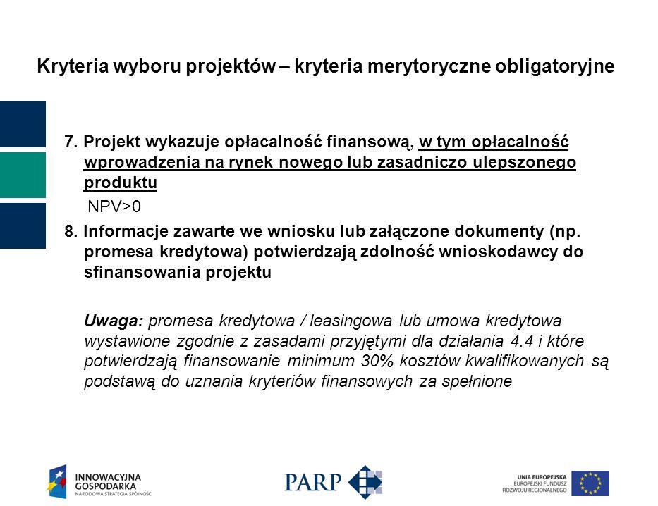 Kryteria wyboru projektów – kryteria merytoryczne obligatoryjne 7. Projekt wykazuje opłacalność finansową, w tym opłacalność wprowadzenia na rynek now