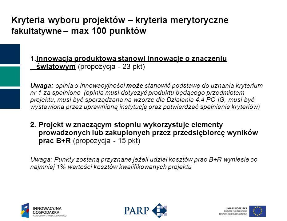 Kryteria wyboru projektów – kryteria merytoryczne fakultatywne – max 100 punktów 1.Innowacja produktowa stanowi innowacje o znaczeniu światowym (propo