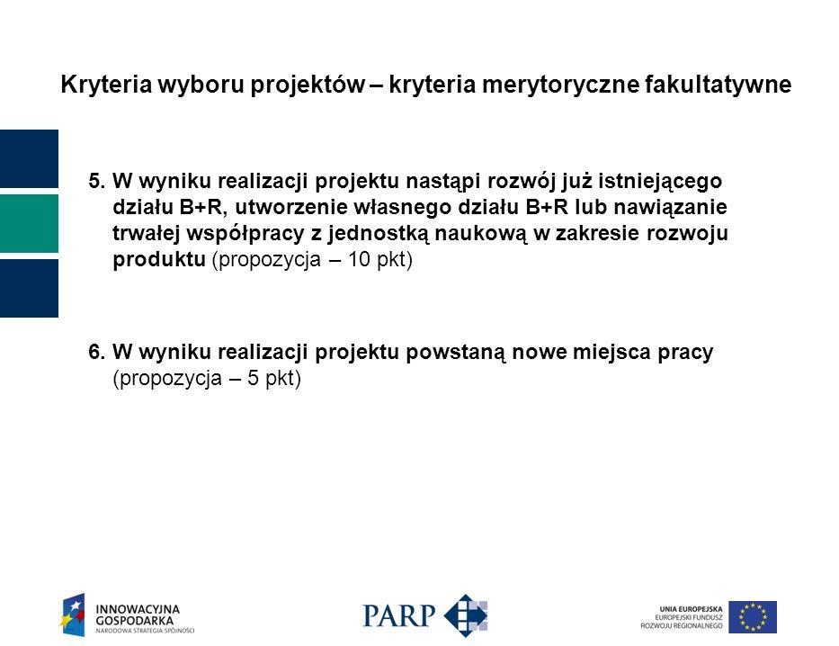 Kryteria wyboru projektów – kryteria merytoryczne fakultatywne 5. W wyniku realizacji projektu nastąpi rozwój już istniejącego działu B+R, utworzenie