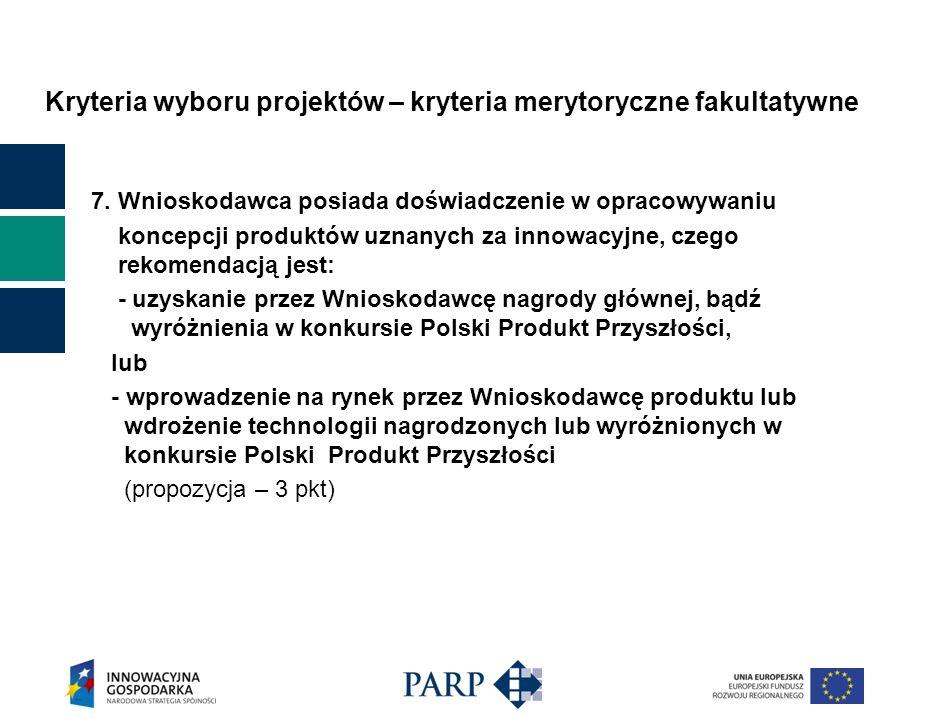 Kryteria wyboru projektów – kryteria merytoryczne fakultatywne 7. Wnioskodawca posiada doświadczenie w opracowywaniu koncepcji produktów uznanych za i