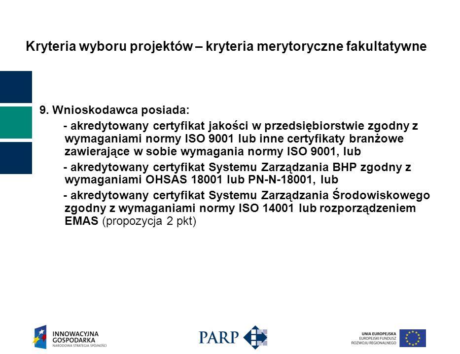 Kryteria wyboru projektów – kryteria merytoryczne fakultatywne 9. Wnioskodawca posiada: - akredytowany certyfikat jakości w przedsiębiorstwie zgodny z