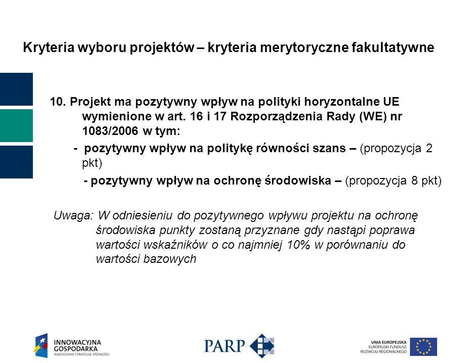 Kryteria wyboru projektów – kryteria merytoryczne fakultatywne 10. Projekt ma pozytywny wpływ na polityki horyzontalne UE wymienione w art. 16 i 17 Ro