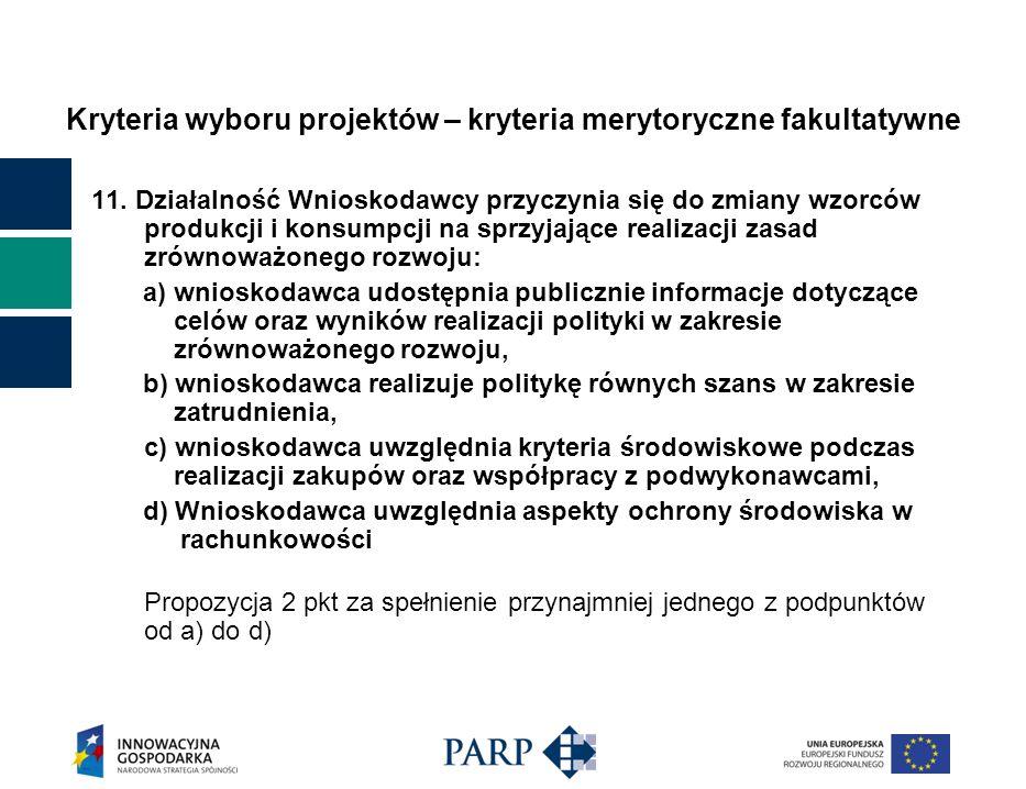 Kryteria wyboru projektów – kryteria merytoryczne fakultatywne 11. Działalność Wnioskodawcy przyczynia się do zmiany wzorców produkcji i konsumpcji na
