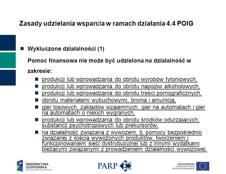 Zasady udzielania wsparcia w ramach działania 4.4 POIG Wykluczone działalności (1) Pomoc finansowa nie może być udzielona na działalność w zakresie: p