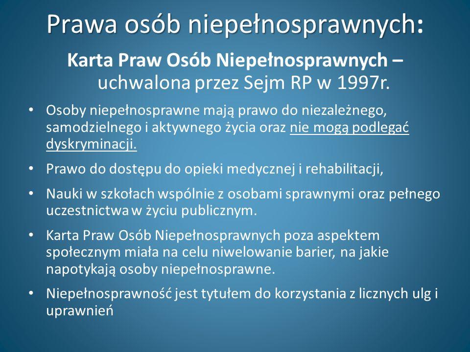 Prawa osób niepełnosprawnych Prawa osób niepełnosprawnych: Karta Praw Osób Niepełnosprawnych – uchwalona przez Sejm RP w 1997r. Osoby niepełnosprawne