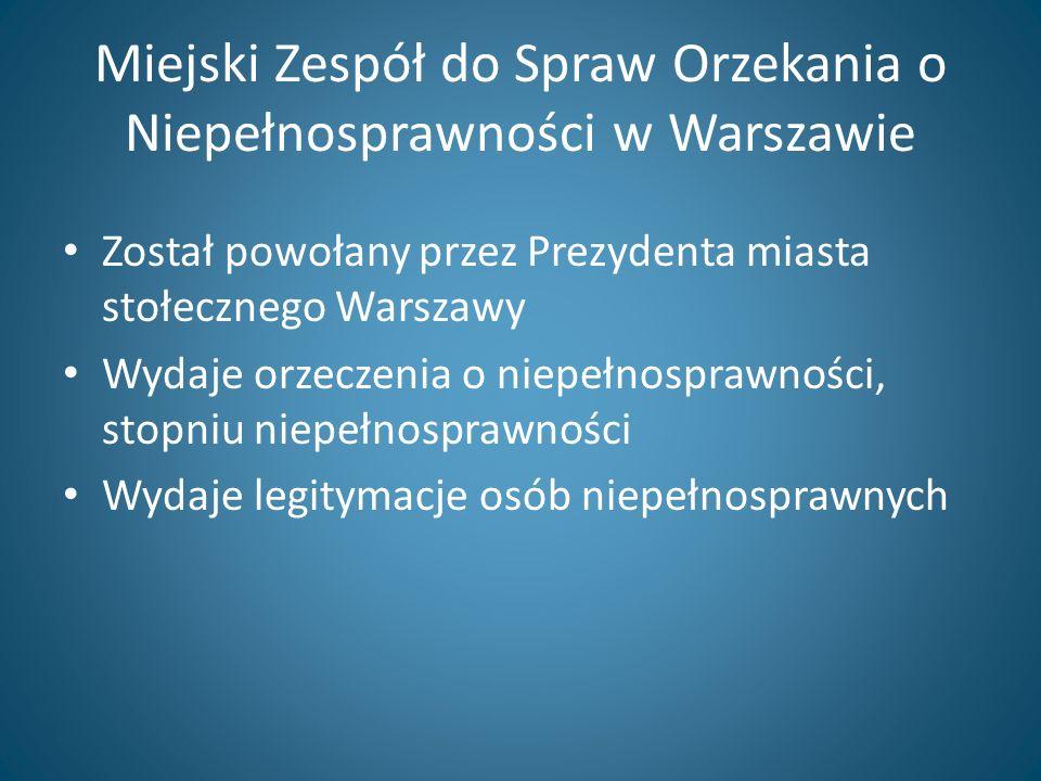 Miejski Zespół do Spraw Orzekania o Niepełnosprawności w Warszawie Został powołany przez Prezydenta miasta stołecznego Warszawy Wydaje orzeczenia o ni