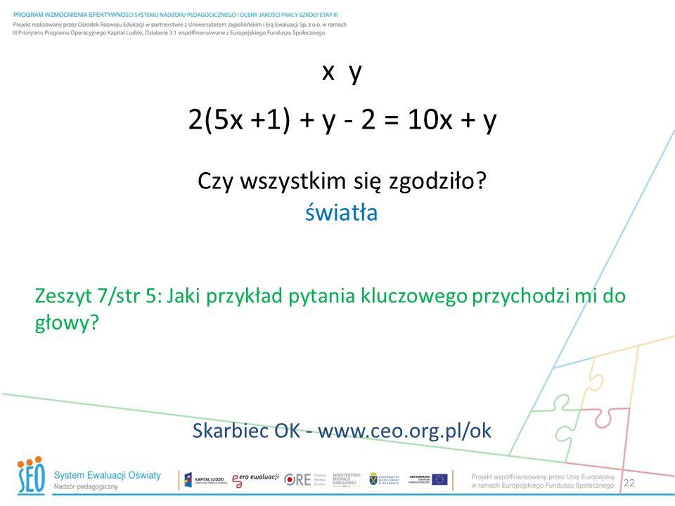 22 x y 2(5x +1) + y - 2 = 10x + y Czy wszystkim się zgodziło? światła Zeszyt 7/str 5: Jaki przykład pytania kluczowego przychodzi mi do głowy? Skarbie