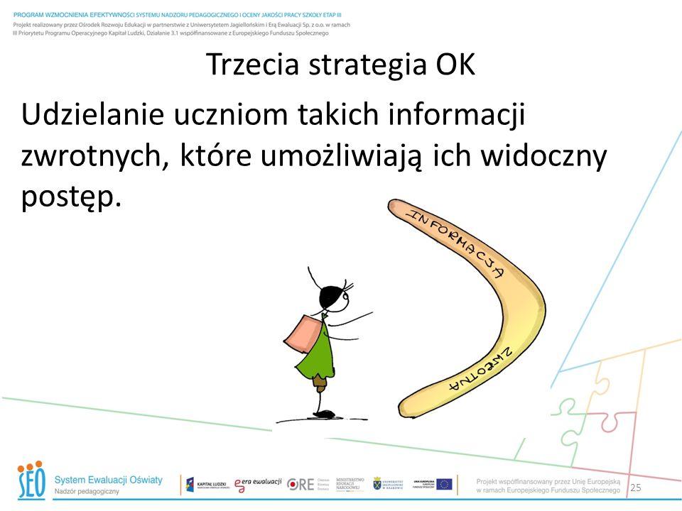 Trzecia strategia OK Udzielanie uczniom takich informacji zwrotnych, które umożliwiają ich widoczny postęp. 25