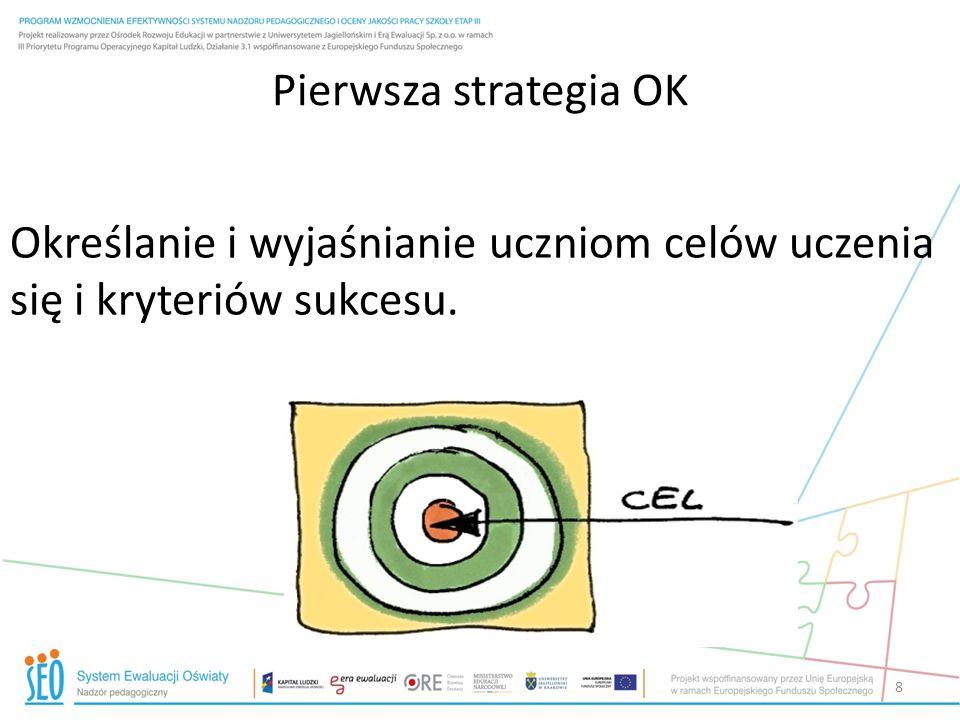 Pierwsza strategia OK Określanie i wyjaśnianie uczniom celów uczenia się i kryteriów sukcesu. 8