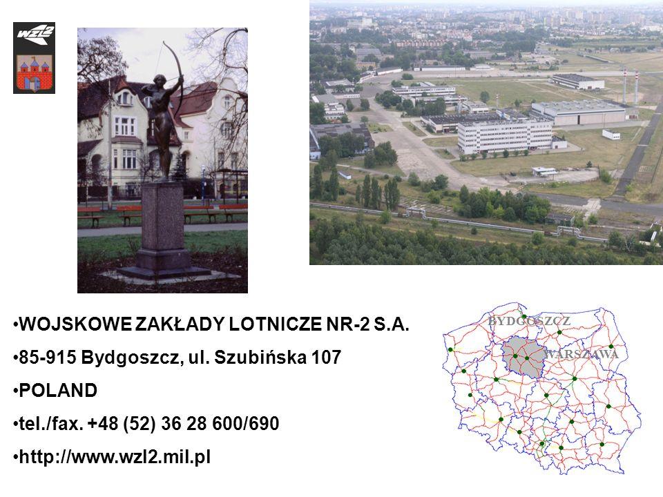 WOJSKOWE ZAKŁADY LOTNICZE NR-2 S.A. 85-915 Bydgoszcz, ul. Szubińska 107 POLAND tel./fax. +48 (52) 36 28 600/690 http://www.wzl2.mil.pl WARSZAWA BYDGOS