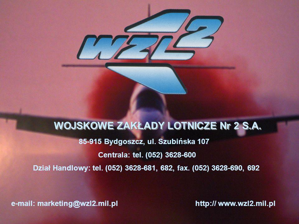 WOJSKOWE ZAKŁADY LOTNICZE Nr 2 S.A. 85-915 Bydgoszcz, ul. Szubińska 107 Centrala: tel. (052) 3628-600 Dział Handlowy: tel. (052) 3628-681, 682, fax. (