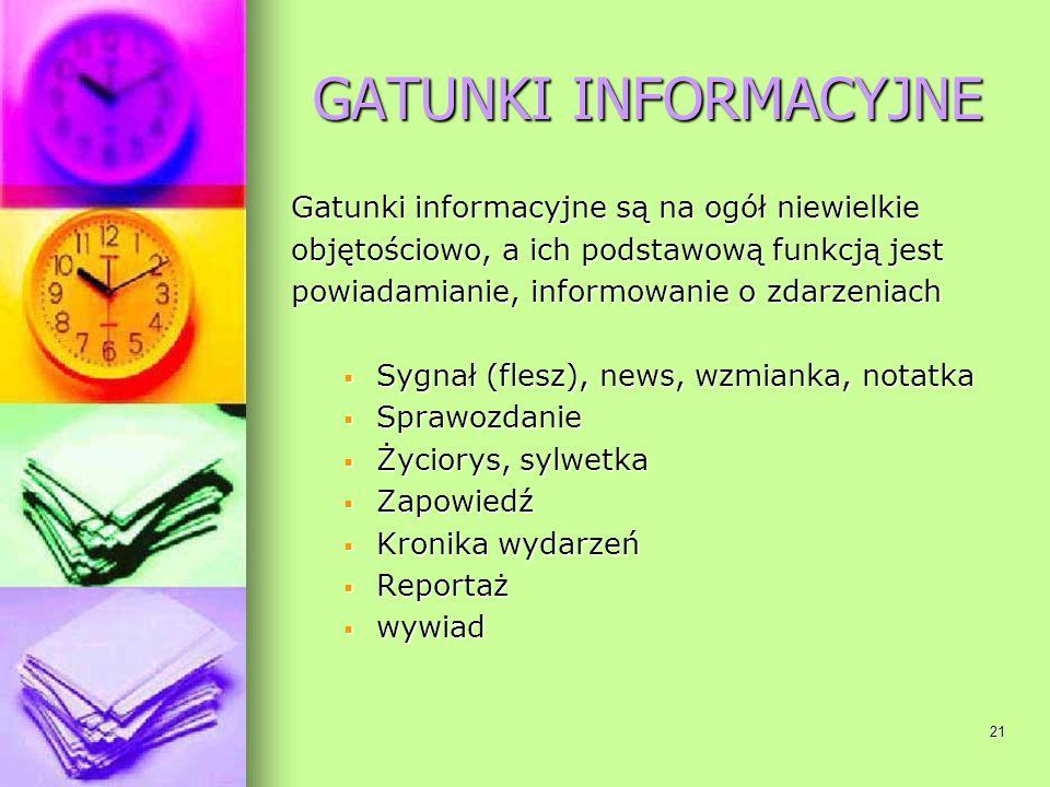 21 GATUNKI INFORMACYJNE Gatunki informacyjne są na ogół niewielkie objętościowo, a ich podstawową funkcją jest powiadamianie, informowanie o zdarzenia
