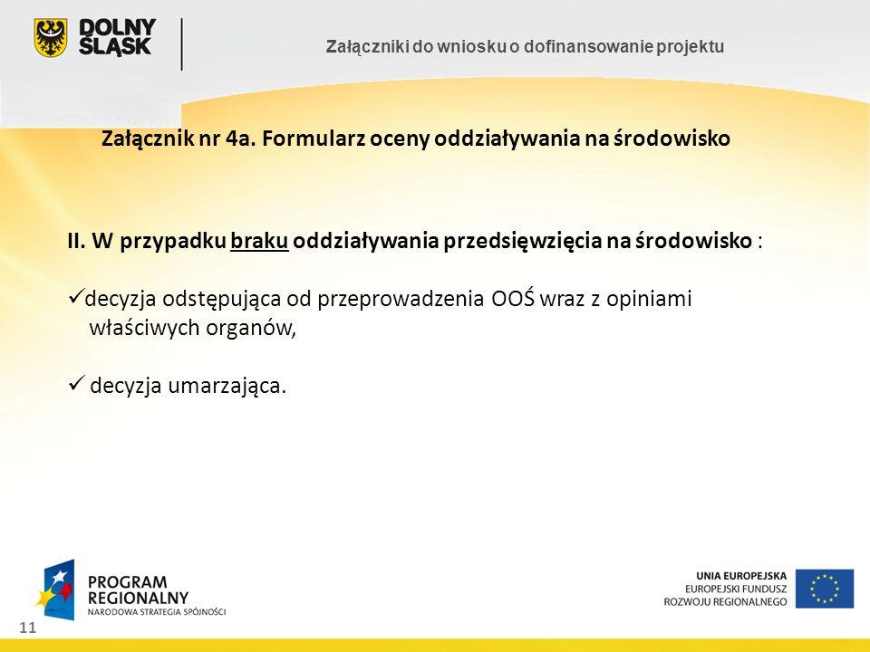 11 Załączniki do wniosku o dofinansowanie projektu Załącznik nr 4a. Formularz oceny oddziaływania na środowisko II. W przypadku braku oddziaływania pr