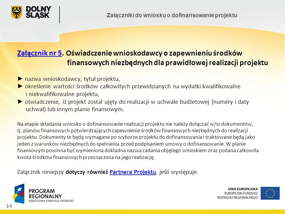14 Załączniki do wniosku o dofinansowanie projektu Załącznik nr 5Załącznik nr 5. Oświadczenie wnioskodawcy o zapewnieniu środków finansowych niezbędny