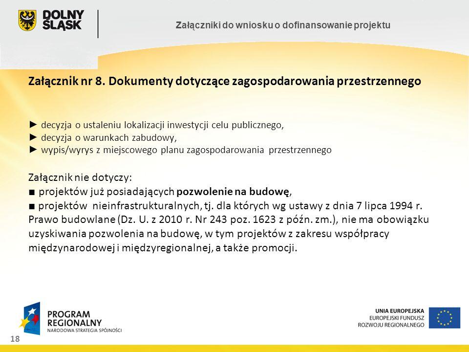 18 Załączniki do wniosku o dofinansowanie projektu Załącznik nr 8. Dokumenty dotyczące zagospodarowania przestrzennego decyzja o ustaleniu lokalizacji