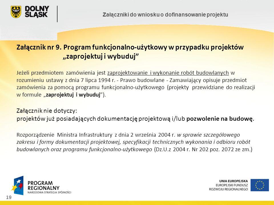 19 Załączniki do wniosku o dofinansowanie projektu Załącznik nr 9. Program funkcjonalno-użytkowy w przypadku projektów zaprojektuj i wybuduj Jeżeli pr