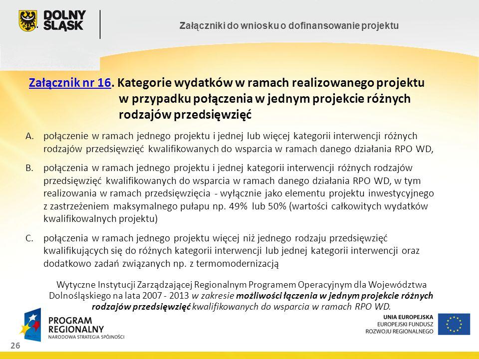 26 Załączniki do wniosku o dofinansowanie projektu A. Załącznik nr 16. Kategorie wydatków w ramach realizowanego projektu w przypadku połączenia w jed