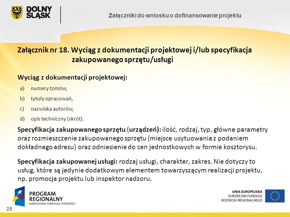 28 Załączniki do wniosku o dofinansowanie projektu Załącznik nr 18. Wyciąg z dokumentacji projektowej i/lub specyfikacja zakupowanego sprzętu/usługi W