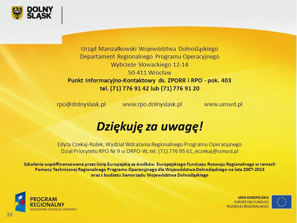 30 Urząd Marszałkowski Województwa Dolnośląskiego Departament Regionalnego Programu Operacyjnego Wybrzeże Słowackiego 12-14 50-411 Wrocław Punkt Infor