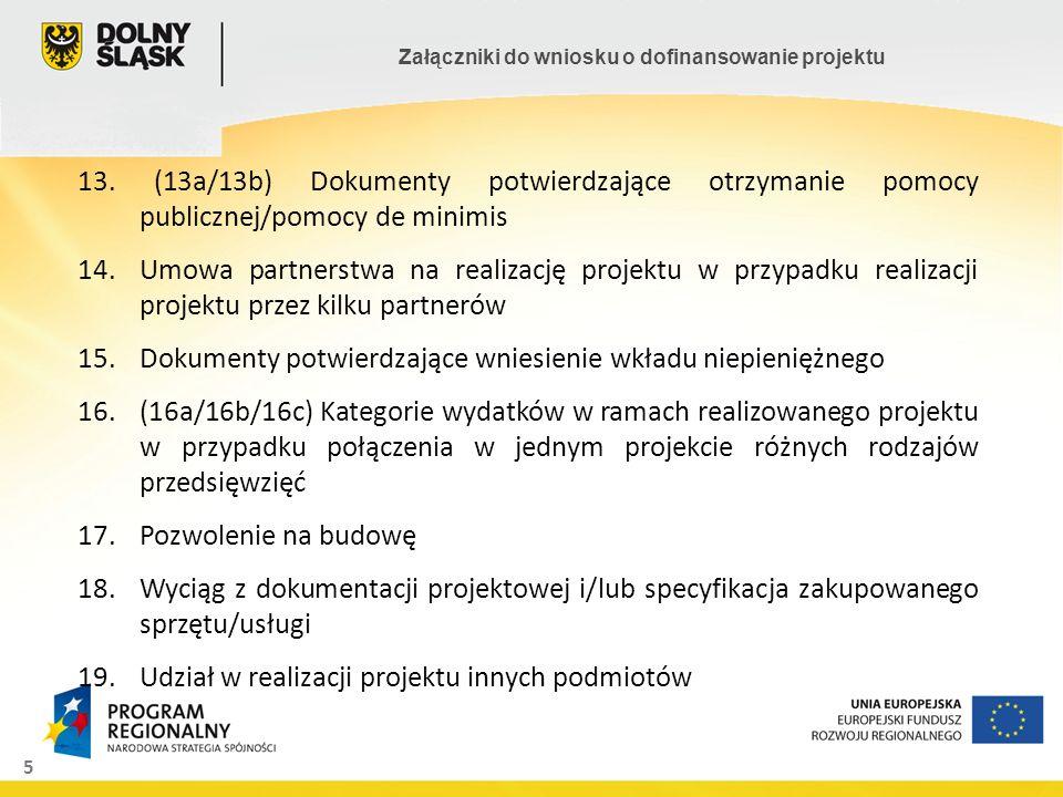 5 Załączniki do wniosku o dofinansowanie projektu 13. (13a/13b) Dokumenty potwierdzające otrzymanie pomocy publicznej/pomocy de minimis 14.Umowa partn
