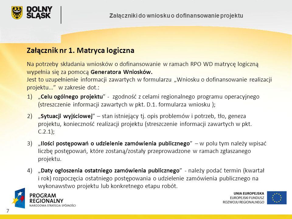 7 Załączniki do wniosku o dofinansowanie projektu Załącznik nr 1. Matryca logiczna Na potrzeby składania wniosków o dofinansowanie w ramach RPO WD mat