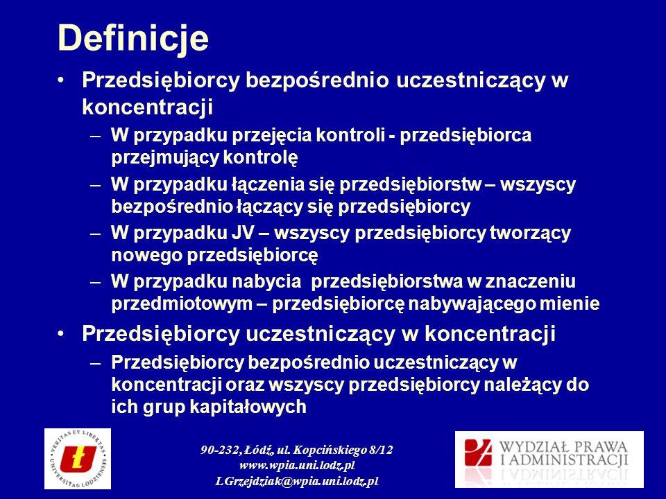 90-232, Łódź, ul. Kopcińskiego 8/12 www.wpia.uni.lodz.pl LGrzejdziak@wpia.uni.lodz.pl Definicje Przedsiębiorcy bezpośrednio uczestniczący w koncentrac