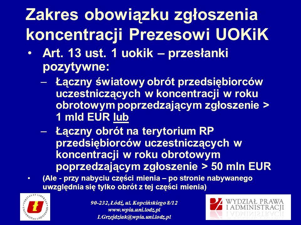 90-232, Łódź, ul. Kopcińskiego 8/12 www.wpia.uni.lodz.pl LGrzejdziak@wpia.uni.lodz.pl Zakres obowiązku zgłoszenia koncentracji Prezesowi UOKiK Art. 13