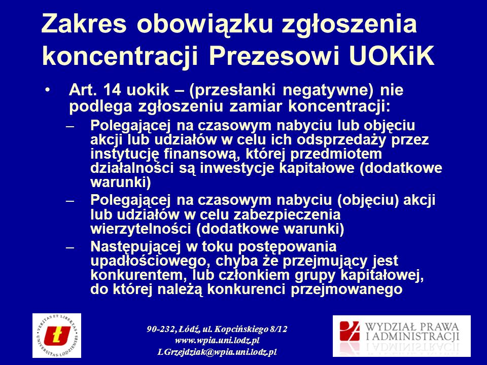 90-232, Łódź, ul. Kopcińskiego 8/12 www.wpia.uni.lodz.pl LGrzejdziak@wpia.uni.lodz.pl Zakres obowiązku zgłoszenia koncentracji Prezesowi UOKiK Art. 14