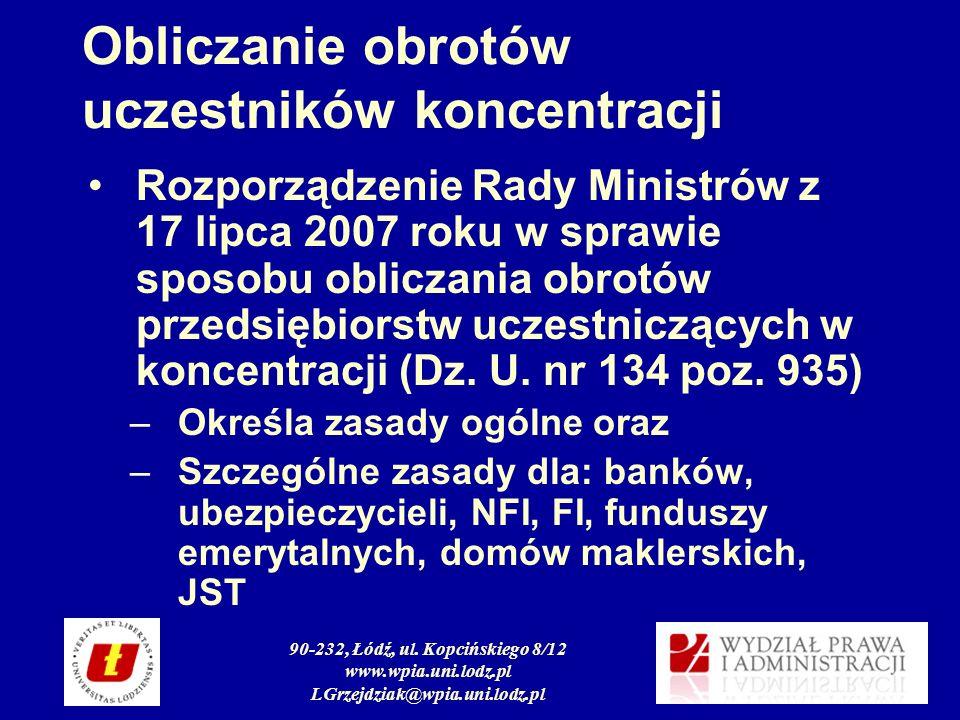 90-232, Łódź, ul. Kopcińskiego 8/12 www.wpia.uni.lodz.pl LGrzejdziak@wpia.uni.lodz.pl Obliczanie obrotów uczestników koncentracji Rozporządzenie Rady