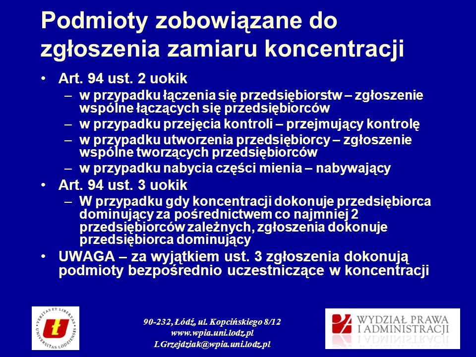 90-232, Łódź, ul. Kopcińskiego 8/12 www.wpia.uni.lodz.pl LGrzejdziak@wpia.uni.lodz.pl Podmioty zobowiązane do zgłoszenia zamiaru koncentracji Art. 94