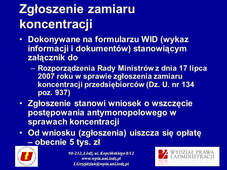 90-232, Łódź, ul. Kopcińskiego 8/12 www.wpia.uni.lodz.pl LGrzejdziak@wpia.uni.lodz.pl Zgłoszenie zamiaru koncentracji Dokonywane na formularzu WID (wy