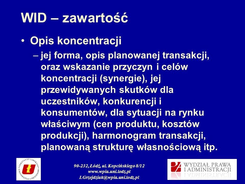 90-232, Łódź, ul. Kopcińskiego 8/12 www.wpia.uni.lodz.pl LGrzejdziak@wpia.uni.lodz.pl WID – zawartość Opis koncentracji –jej forma, opis planowanej tr
