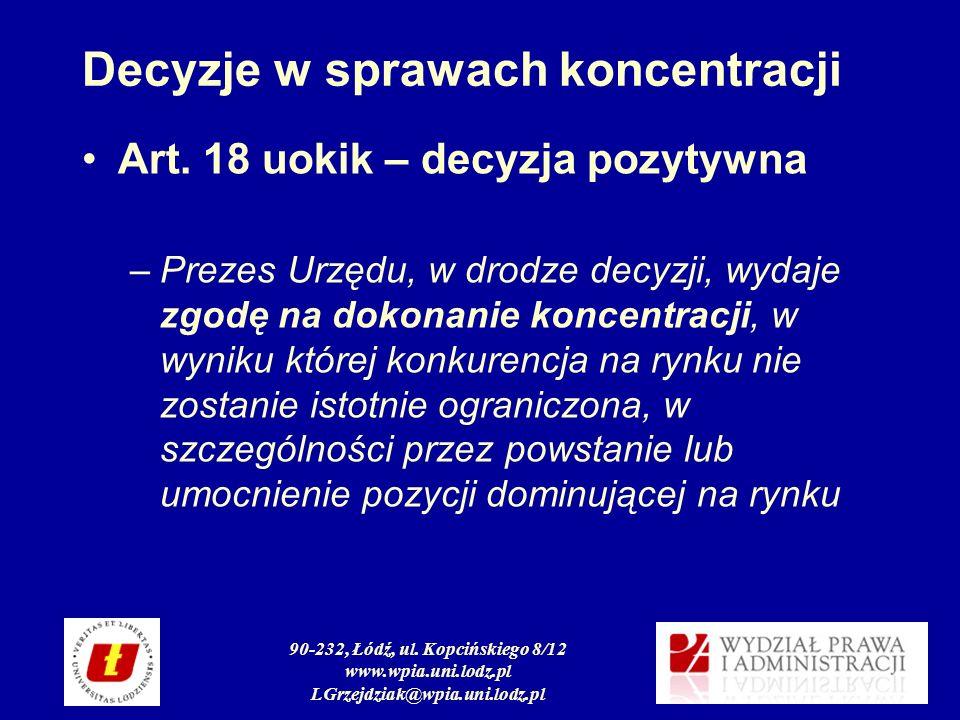 90-232, Łódź, ul. Kopcińskiego 8/12 www.wpia.uni.lodz.pl LGrzejdziak@wpia.uni.lodz.pl Decyzje w sprawach koncentracji Art. 18 uokik – decyzja pozytywn