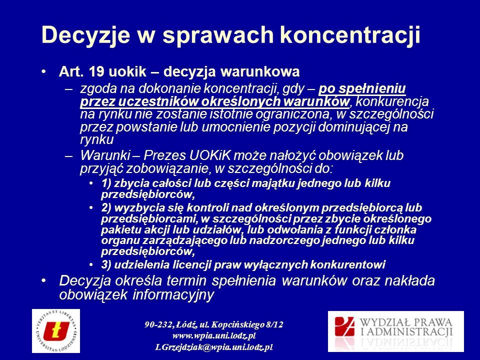 90-232, Łódź, ul. Kopcińskiego 8/12 www.wpia.uni.lodz.pl LGrzejdziak@wpia.uni.lodz.pl Decyzje w sprawach koncentracji Art. 19 uokik – decyzja warunkow