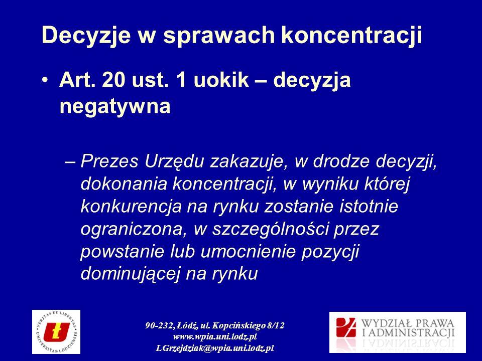 90-232, Łódź, ul. Kopcińskiego 8/12 www.wpia.uni.lodz.pl LGrzejdziak@wpia.uni.lodz.pl Decyzje w sprawach koncentracji Art. 20 ust. 1 uokik – decyzja n