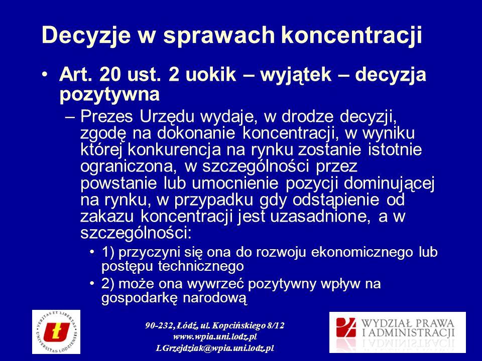 90-232, Łódź, ul. Kopcińskiego 8/12 www.wpia.uni.lodz.pl LGrzejdziak@wpia.uni.lodz.pl Decyzje w sprawach koncentracji Art. 20 ust. 2 uokik – wyjątek –