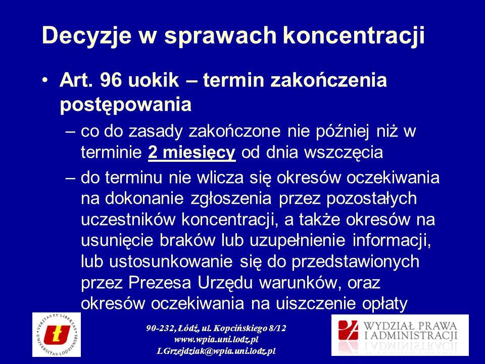 90-232, Łódź, ul. Kopcińskiego 8/12 www.wpia.uni.lodz.pl LGrzejdziak@wpia.uni.lodz.pl Decyzje w sprawach koncentracji Art. 96 uokik – termin zakończen
