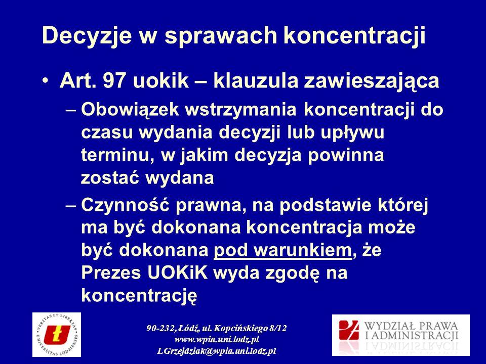 90-232, Łódź, ul. Kopcińskiego 8/12 www.wpia.uni.lodz.pl LGrzejdziak@wpia.uni.lodz.pl Decyzje w sprawach koncentracji Art. 97 uokik – klauzula zawiesz