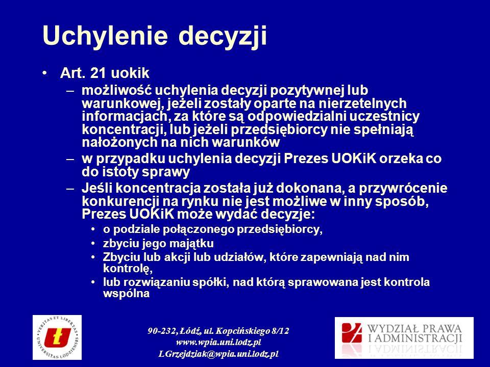 90-232, Łódź, ul. Kopcińskiego 8/12 www.wpia.uni.lodz.pl LGrzejdziak@wpia.uni.lodz.pl Uchylenie decyzji Art. 21 uokik –możliwość uchylenia decyzji poz