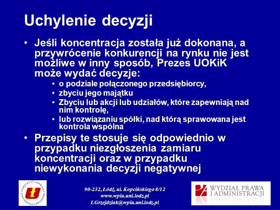 90-232, Łódź, ul. Kopcińskiego 8/12 www.wpia.uni.lodz.pl LGrzejdziak@wpia.uni.lodz.pl Uchylenie decyzji Jeśli koncentracja została już dokonana, a prz
